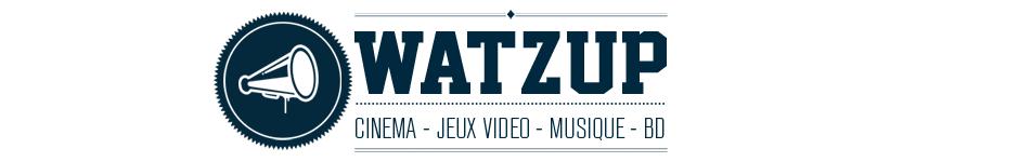 Watz Up Magazine cinéma, musique, jeux vidéo, bande dessinée