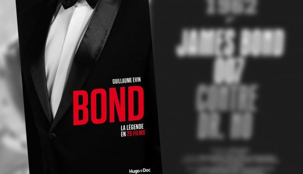 BOND, LA LÉGENDE EN 25 FILMS